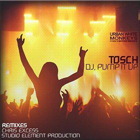 TOSCH - DJ, PUMP IT UP